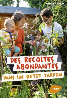 livre de jardinage - des recoltes abondantes dans un petit jardin - fabrice chollet - ulmer